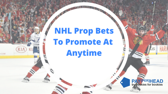 NHL Prop Bets to Promote At Anytime